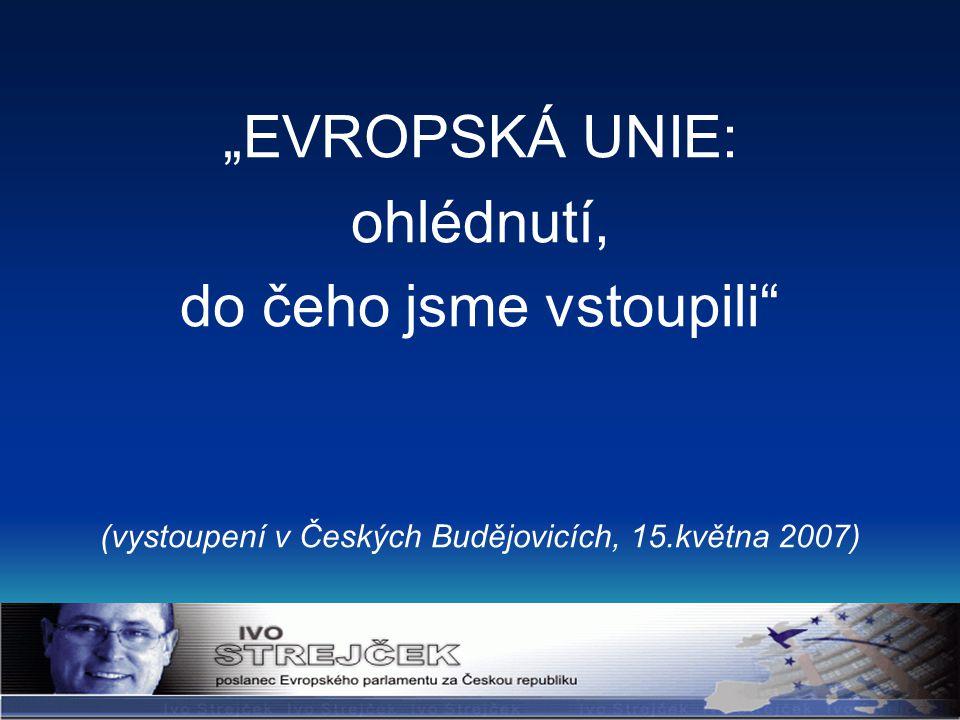 """""""EVROPSKÁ UNIE: ohlédnutí, do čeho jsme vstoupili (vystoupení v Českých Budějovicích, 15.května 2007)"""