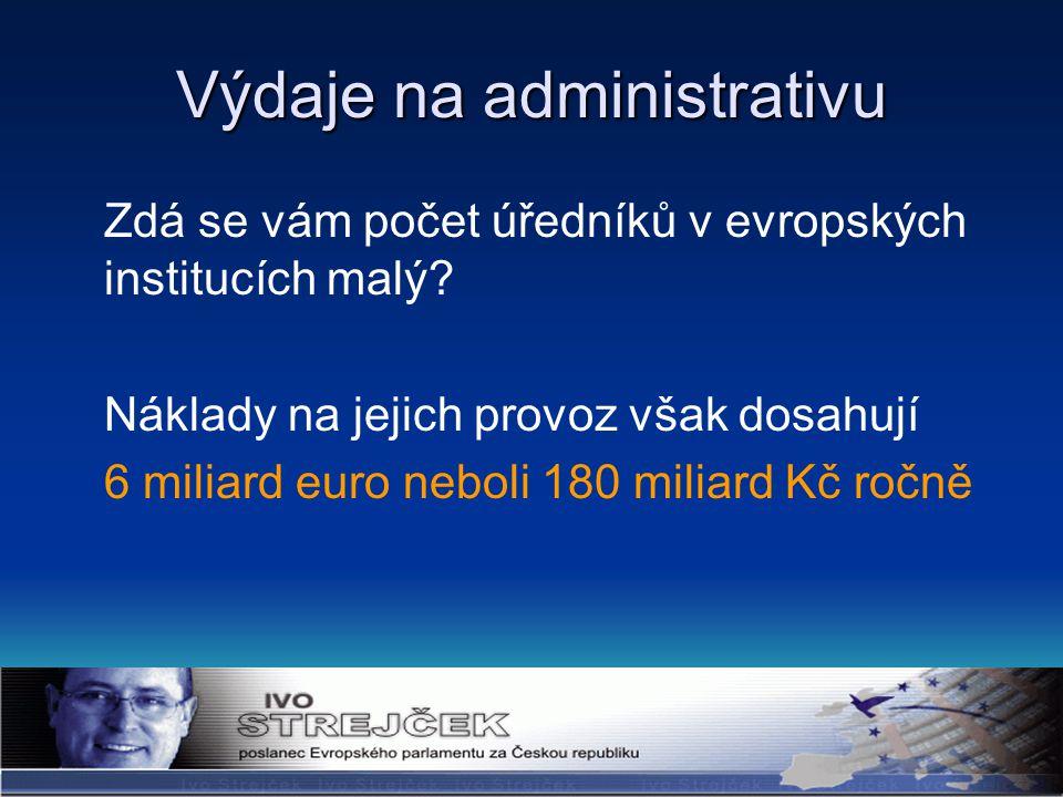 Výdaje na administrativu Zdá se vám počet úředníků v evropských institucích malý.
