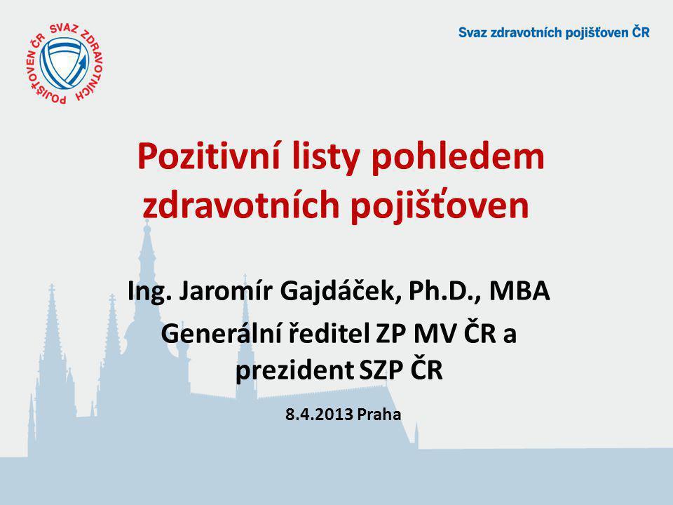 Pozitivní listy pohledem zdravotních pojišťoven Ing. Jaromír Gajdáček, Ph.D., MBA Generální ředitel ZP MV ČR a prezident SZP ČR 8.4.2013 Praha