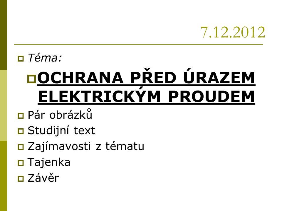 Zajímavosti k tématu…  http://fyzika.jreichl.com/main.article/view/3 35-ochrana-pred-urazem-elektrickym- proudem http://fyzika.jreichl.com/main.article/view/3 35-ochrana-pred-urazem-elektrickym- proudem  http://www.odbornecasopisy.cz/index.php?i d_document=36484 http://www.odbornecasopisy.cz/index.php?i d_document=36484  http://cs.wikipedia.org/wiki/Ochrana_p%C5 %99ed_%C3%BArazem_elektrick%C3%BD m_proudem http://cs.wikipedia.org/wiki/Ochrana_p%C5 %99ed_%C3%BArazem_elektrick%C3%BD m_proudem  http://elektrika.cz/data/clanky/zakladni- pozadavky-na-ochranu-pred-urazem- elektrickym-proudem http://elektrika.cz/data/clanky/zakladni- pozadavky-na-ochranu-pred-urazem- elektrickym-proudem