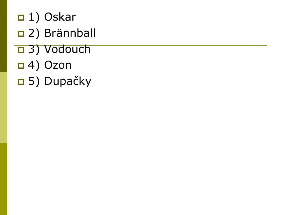  1) Oskar  2) Brännball  3) Vodouch  4) Ozon  5) Dupačky