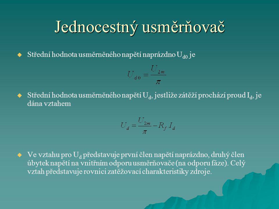 Jednocestný usměrňovač   Střední hodnota usměrněného napětí naprázdno U d0 je   Střední hodnota usměrněného napětí U d, jestliže zátěží prochází p