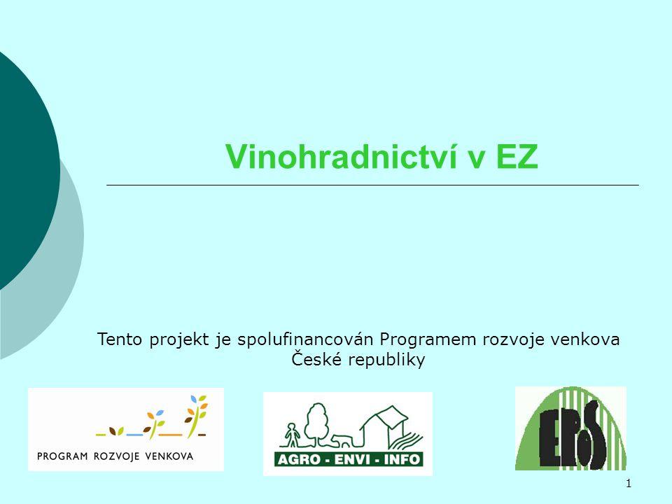 Vinohradnictví v EZ Tento projekt je spolufinancován Programem rozvoje venkova České republiky 1