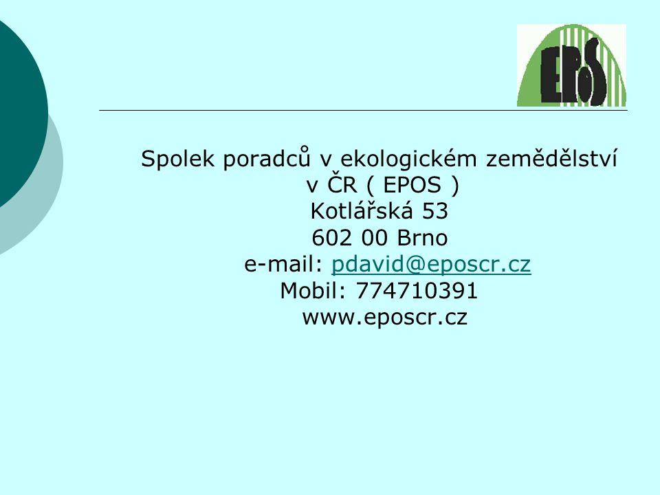 Spolek poradců v ekologickém zemědělství v ČR ( EPOS ) Kotlářská 53 602 00 Brno e-mail: pdavid@eposcr.czpdavid@eposcr.cz Mobil: 774710391 www.eposcr.cz