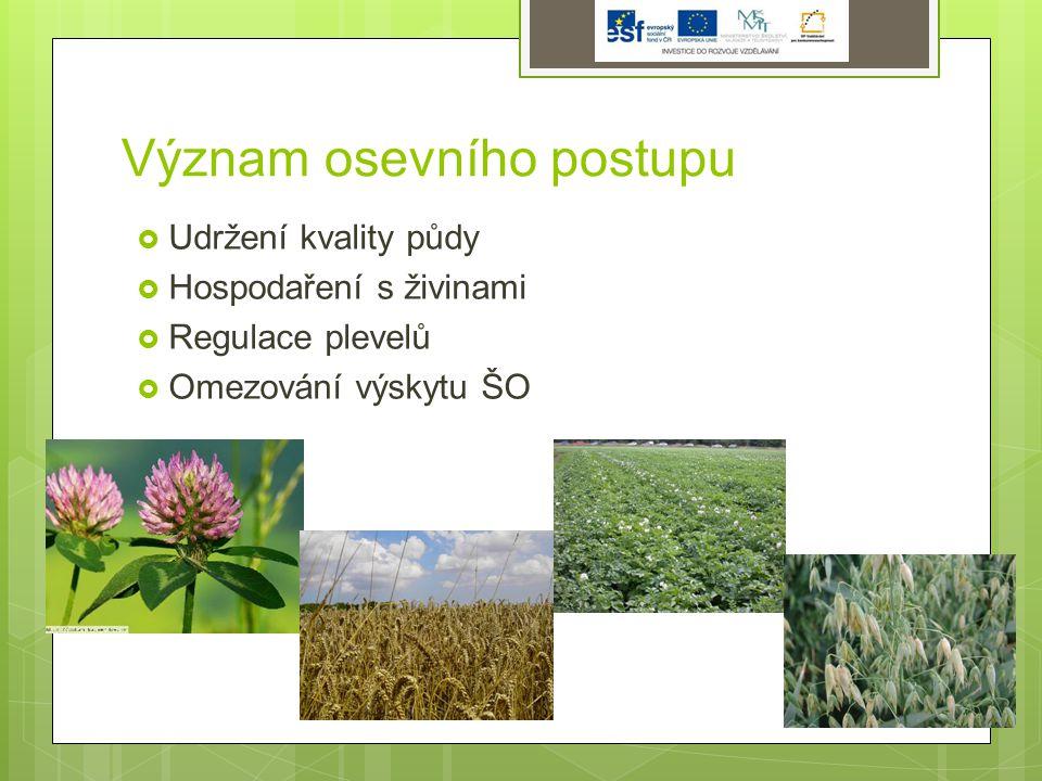 Význam osevního postupu  Udržení kvality půdy  Hospodaření s živinami  Regulace plevelů  Omezování výskytu ŠO