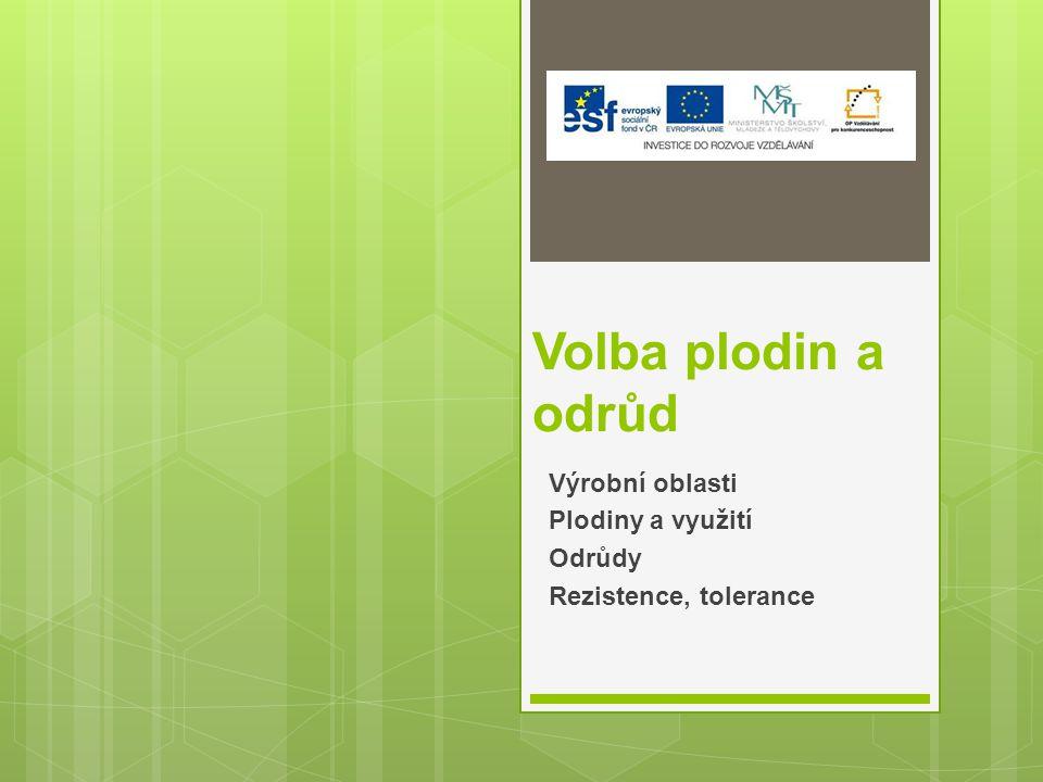 Volba plodin a odrůd Výrobní oblasti Plodiny a využití Odrůdy Rezistence, tolerance