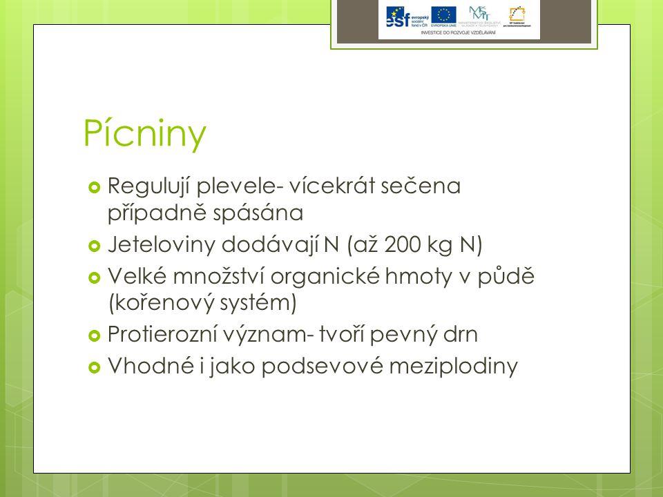 Pícniny  Regulují plevele- vícekrát sečena případně spásána  Jeteloviny dodávají N (až 200 kg N)  Velké množství organické hmoty v půdě (kořenový systém)  Protierozní význam- tvoří pevný drn  Vhodné i jako podsevové meziplodiny