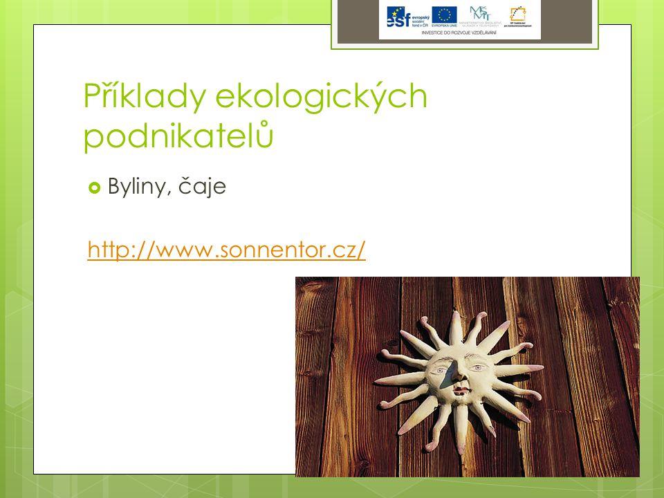 Příklady ekologických podnikatelů  Biofarma Slunečná www.biofarma-slunecna.cz