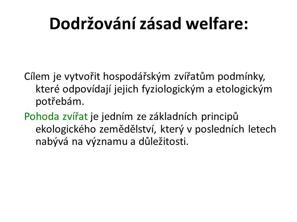 Dodržování zásad welfare: Cílem je vytvořit hospodářským zvířatům podmínky, které odpovídají jejich fyziologickým a etologickým potřebám. Pohoda zvířa