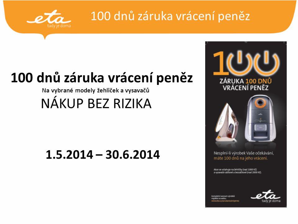 100 dnů záruka vrácení peněz Na vybrané modely žehliček a vysavačů NÁKUP BEZ RIZIKA 1.5.2014 – 30.6.2014