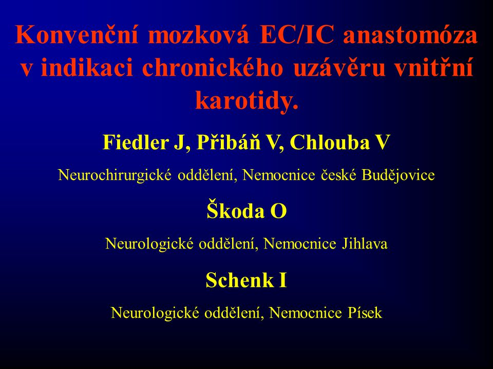Konvenční mozková EC/IC anastomóza v indikaci chronického uzávěru vnitřní karotidy. Fiedler J, Přibáň V, Chlouba V Neurochirurgické oddělení, Nemocnic