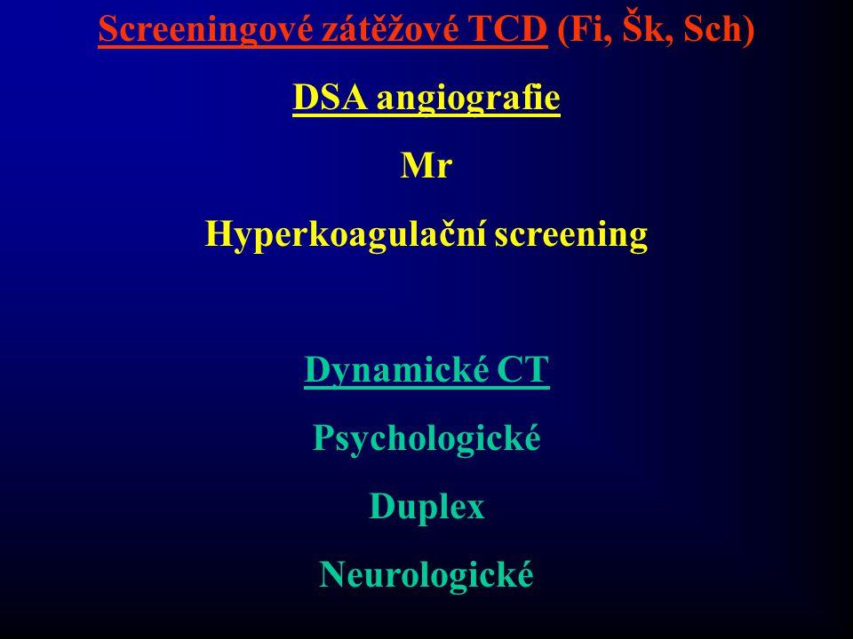 Screeningové zátěžové TCD (Fi, Šk, Sch) DSA angiografie Mr Hyperkoagulační screening Dynamické CT Psychologické Duplex Neurologické