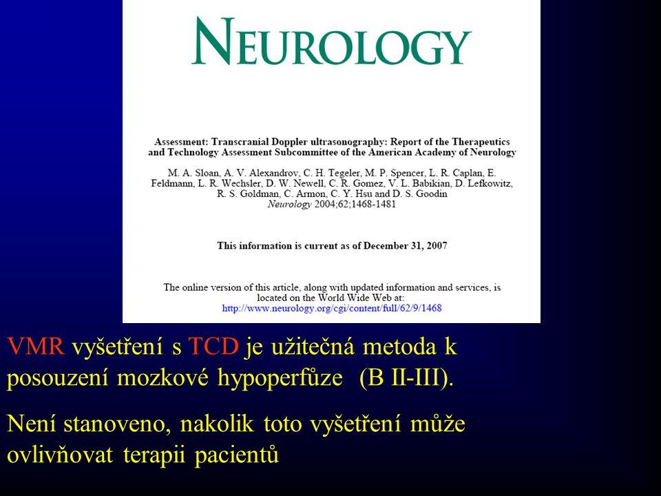 VMR vyšetření s TCD je užitečná metoda k posouzení mozkové hypoperfůze (B II-III). Není stanoveno, nakolik toto vyšetření může ovlivňovat terapii paci