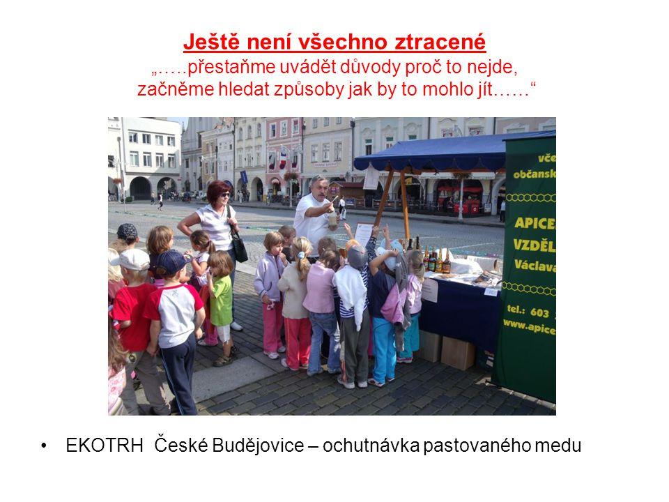 """Ještě není všechno ztracené """"…..přestaňme uvádět důvody proč to nejde, začněme hledat způsoby jak by to mohlo jít……"""" EKOTRH České Budějovice – ochutná"""