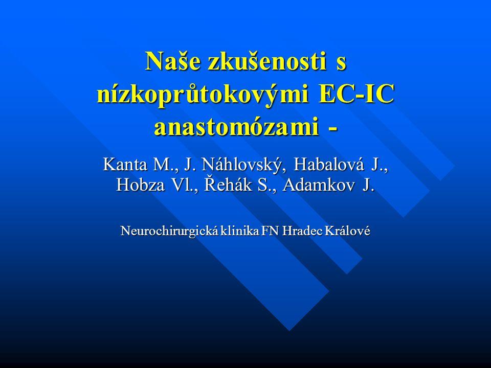 Naše zkušenosti s nízkoprůtokovými EC-IC anastomózami - Kanta M., J. Náhlovský, Habalová J., Hobza Vl., Řehák S., Adamkov J. Neurochirurgická klinika