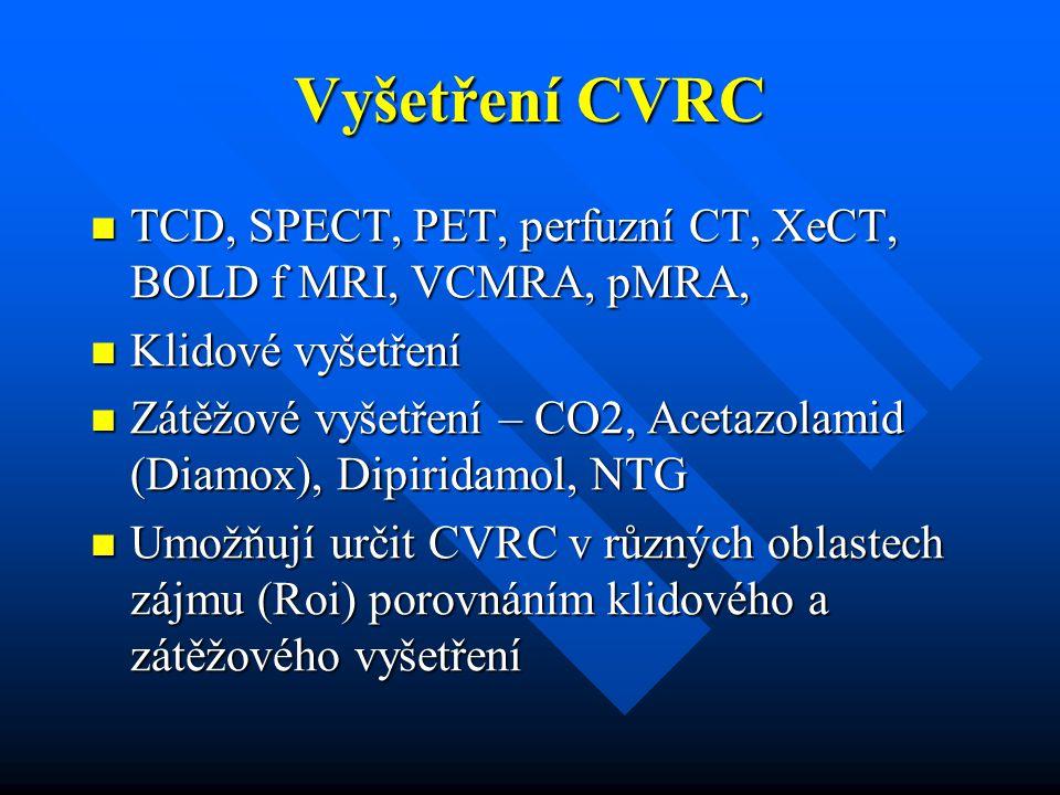 Vyšetření CVRC TCD, SPECT, PET, perfuzní CT, XeCT, BOLD f MRI, VCMRA, pMRA, TCD, SPECT, PET, perfuzní CT, XeCT, BOLD f MRI, VCMRA, pMRA, Klidové vyšet