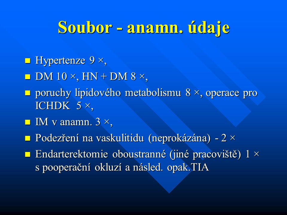 Soubor - anamn. údaje Hypertenze 9 ×, Hypertenze 9 ×, DM 10 ×, HN + DM 8 ×, DM 10 ×, HN + DM 8 ×, poruchy lipidového metabolismu 8 ×, operace pro ICHD