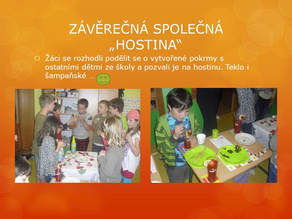 """ZÁVĚREČNÁ SPOLEČNÁ """"HOSTINA  Žáci se rozhodli podělit se o vytvořené pokrmy s ostatními dětmi ze školy a pozvali je na hostinu."""