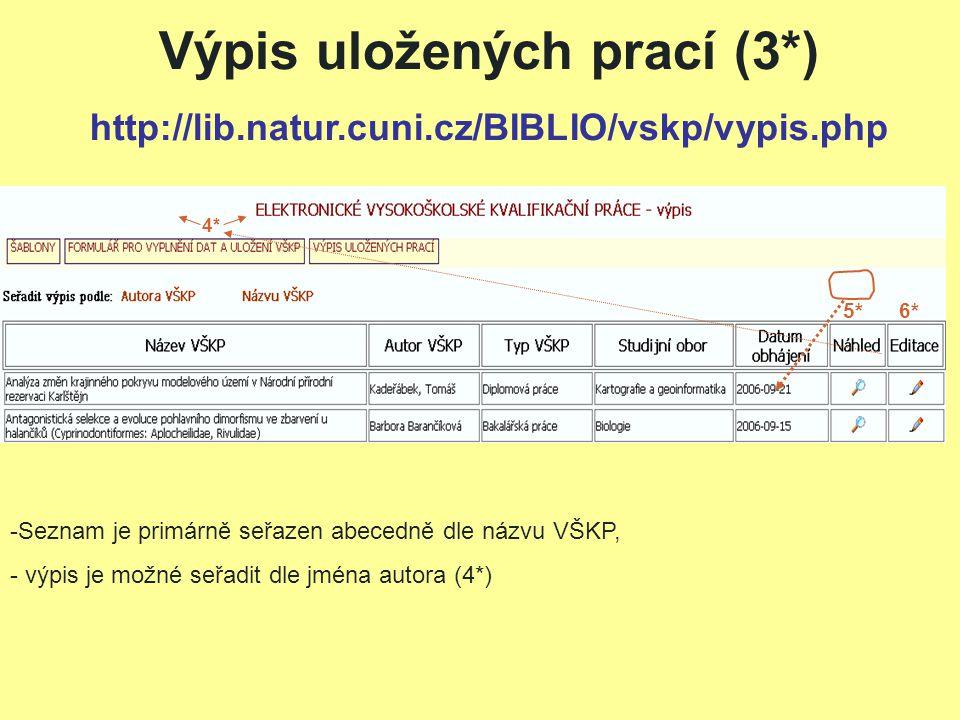 Výpis uložených prací (3*) http://lib.natur.cuni.cz/BIBLIO/vskp/vypis.php -Seznam je primárně seřazen abecedně dle názvu VŠKP, - výpis je možné seřadit dle jména autora (4*) 4* 5* 6*