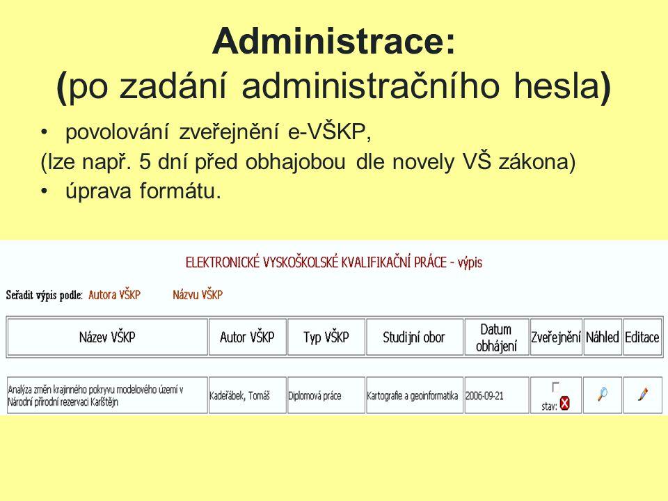 Administrace: (po zadání administračního hesla) povolování zveřejnění e-VŠKP, (lze např.