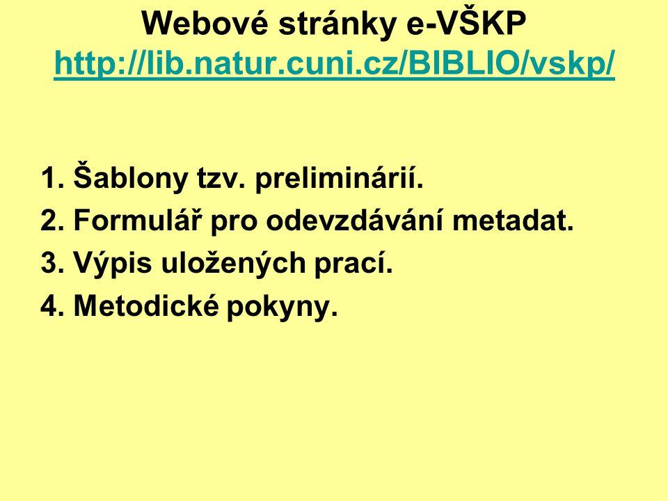 Webové stránky e-VŠKP http://lib.natur.cuni.cz/BIBLIO/vskp/ http://lib.natur.cuni.cz/BIBLIO/vskp/ 1.
