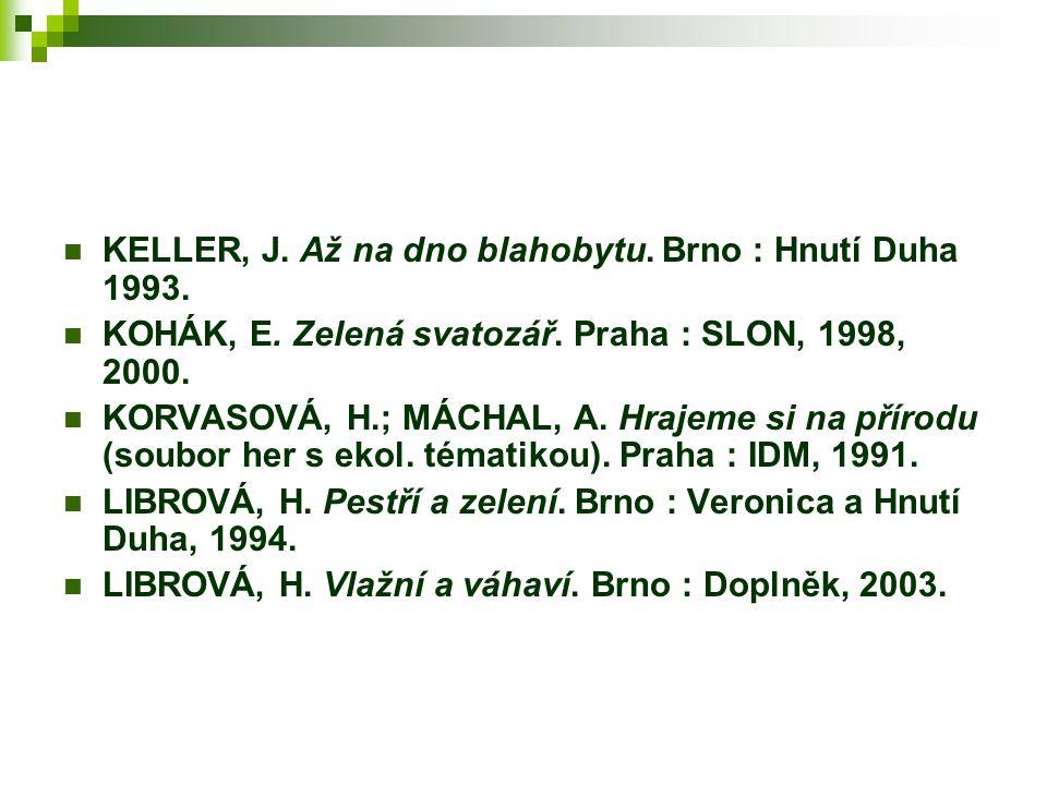 KELLER, J.Až na dno blahobytu. Brno : Hnutí Duha 1993.