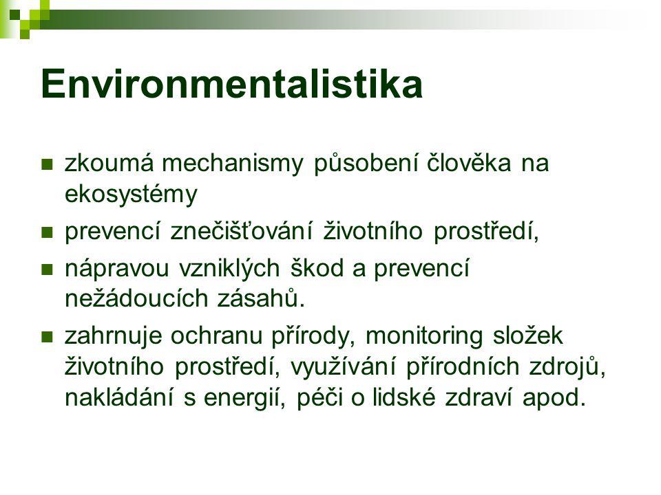 Environmentalistika zkoumá mechanismy působení člověka na ekosystémy prevencí znečišťování životního prostředí, nápravou vzniklých škod a prevencí nežádoucích zásahů.