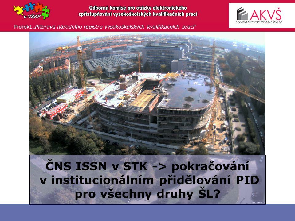 """Projekt """"Příprava národního registru vysokoškolských kvalifikačních prací ČNS ISSN v STK -> pokračování v institucionálním přidělování PID pro všechny druhy ŠL"""