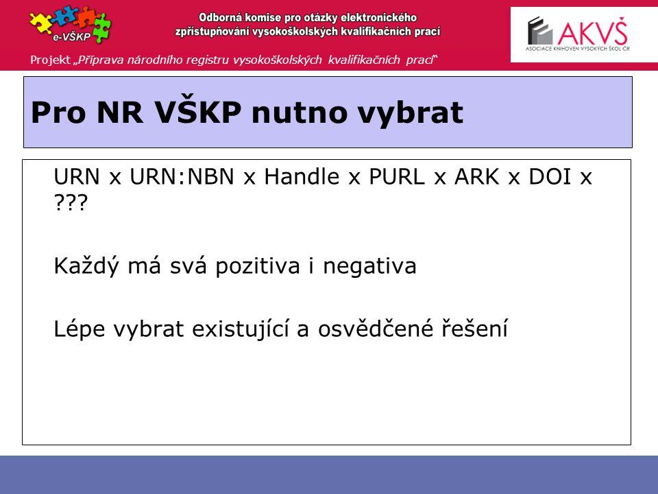 """Projekt """"Příprava národního registru vysokoškolských kvalifikačních prací Pro NR VŠKP nutno vybrat  URN x URN:NBN x Handle x PURL x ARK x DOI x ."""