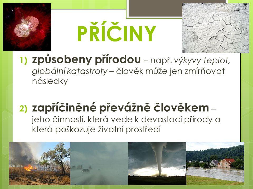 PŘÍČINY 1) způsobeny přírodou – např.