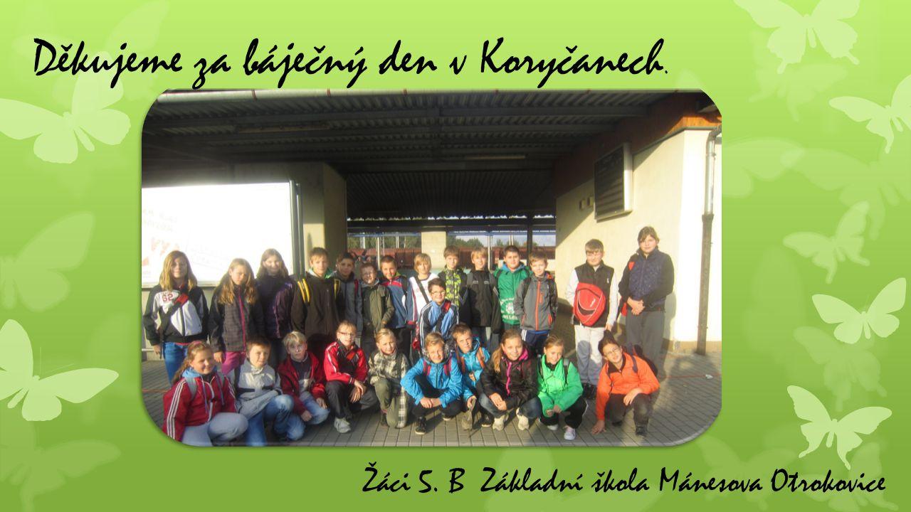 Děkujeme za báječný den v Koryčanech. Žáci 5. B Základní škola Mánesova Otrokovice