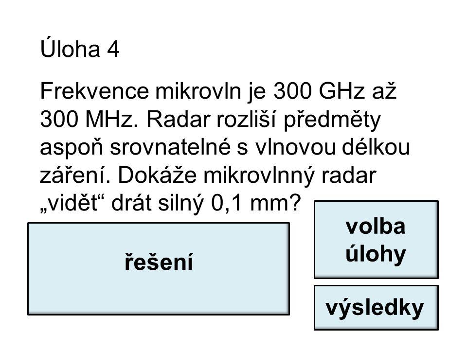 Úloha 4 Frekvence mikrovln je 300 GHz až 300 MHz.