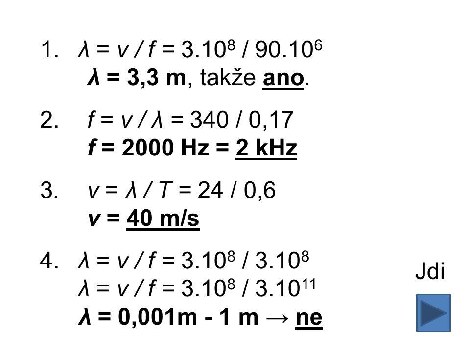 1.λ = v / f = 3.10 8 / 90.10 6 λ = 3,3 m, takže ano.