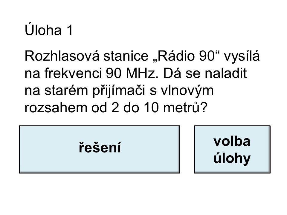 """Úloha 1 Rozhlasová stanice """"Rádio 90 vysílá na frekvenci 90 MHz."""