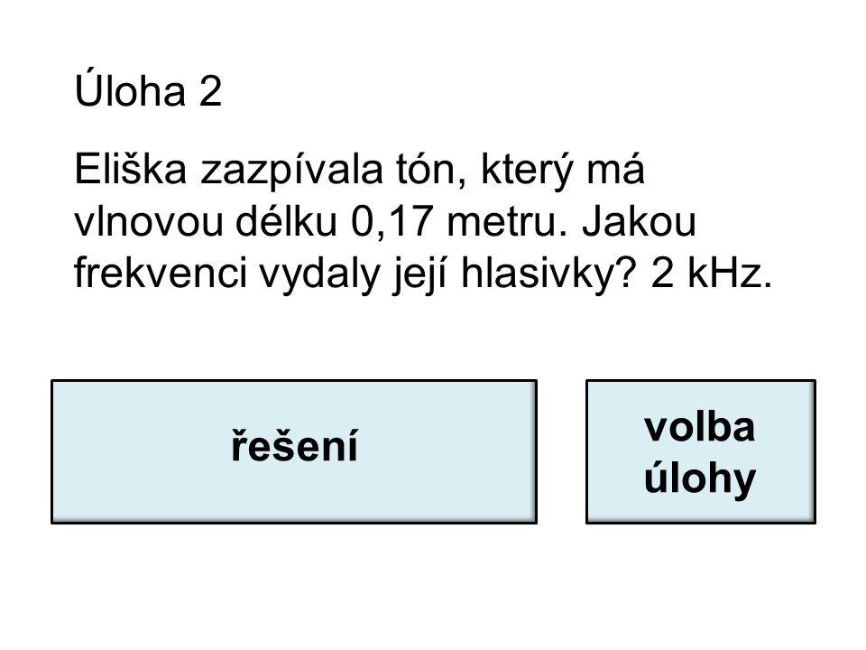 Úloha 2 Eliška zazpívala tón, který má vlnovou délku 0,17 metru.