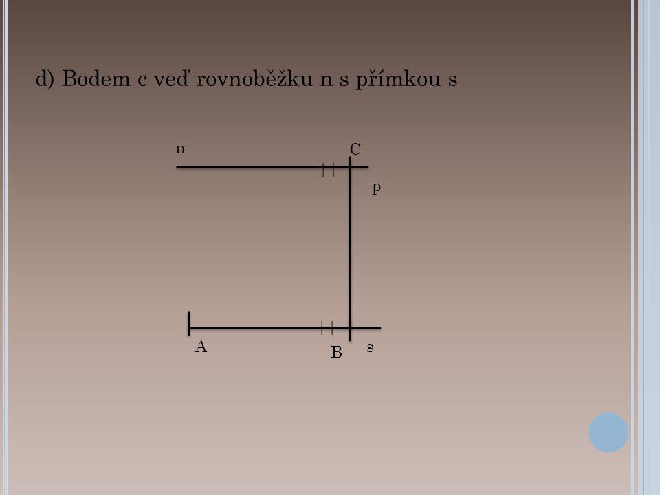 B As p C d) Bodem c veď rovnoběžku n s přímkou s || n