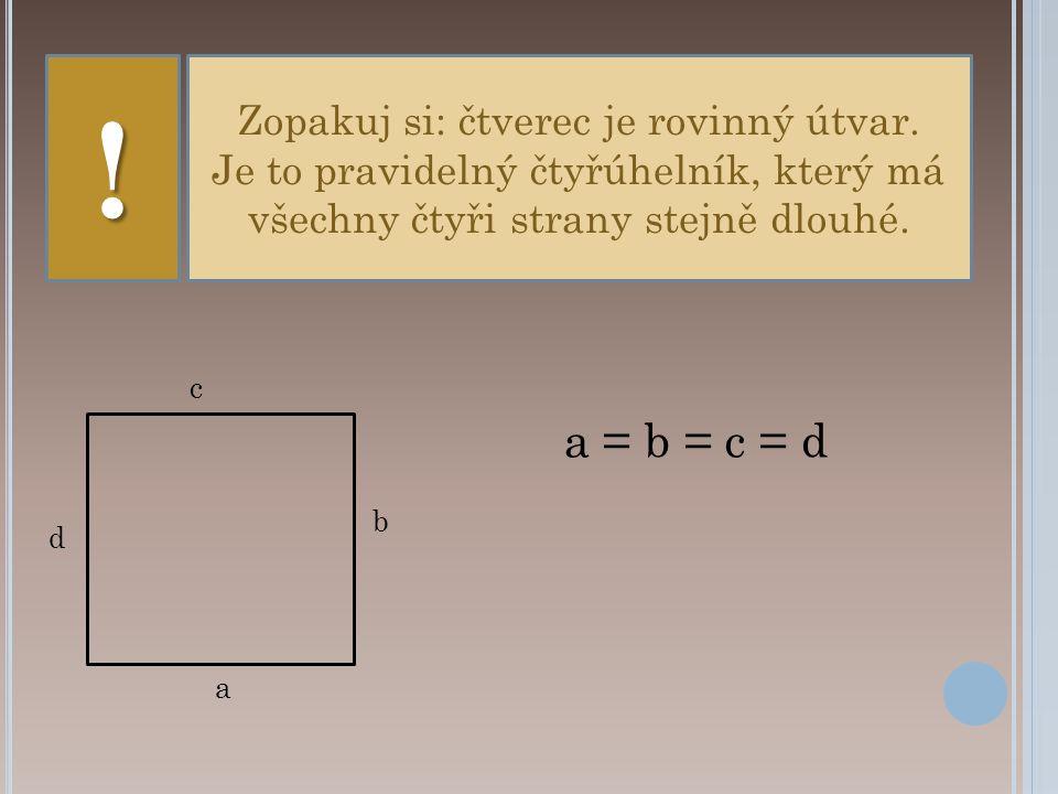 Zopakuj si: čtverec je rovinný útvar.