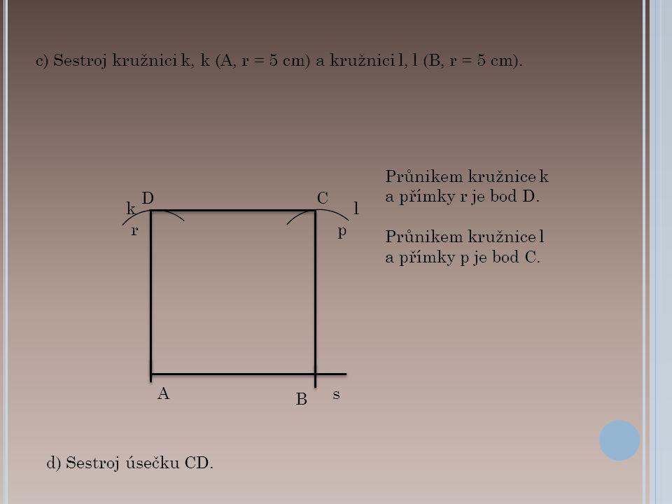 c) Sestroj kružnici k, k (A, r = 5 cm) a kružnici l, l (B, r = 5 cm).