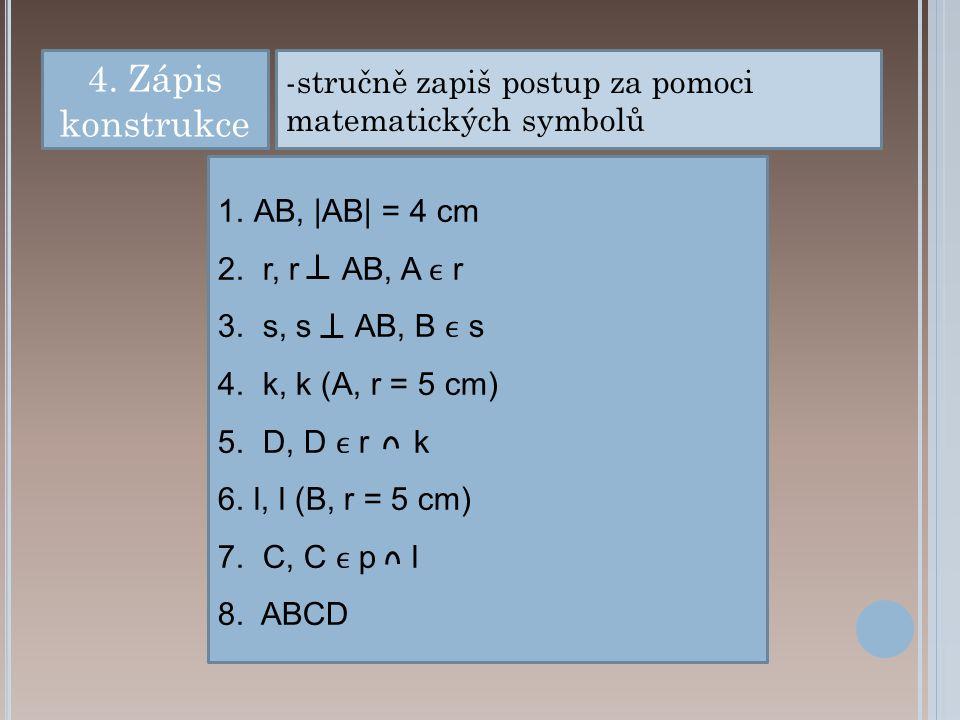 a)Narýsuj přímku s.Na ní zvol vyznač body A, B tak, aby platilo |AB| = 5 cm.