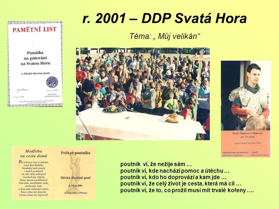 """r. 2001 – DDP Svatá Hora Téma: """" Můj velikán"""" poutník ví, že nežije sám … poutník ví, kde nachází pomoc a útěchu … poutník ví, kdo ho doprovází a kam"""