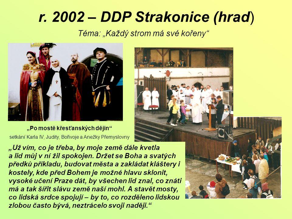 """r. 2002 – DDP Strakonice (hrad) Téma: """"Každý strom má své kořeny"""" """"Po mostě křesťanských dějin"""" setkání Karla IV, Judity, Bořivoje a Anežky Přemyslovn"""