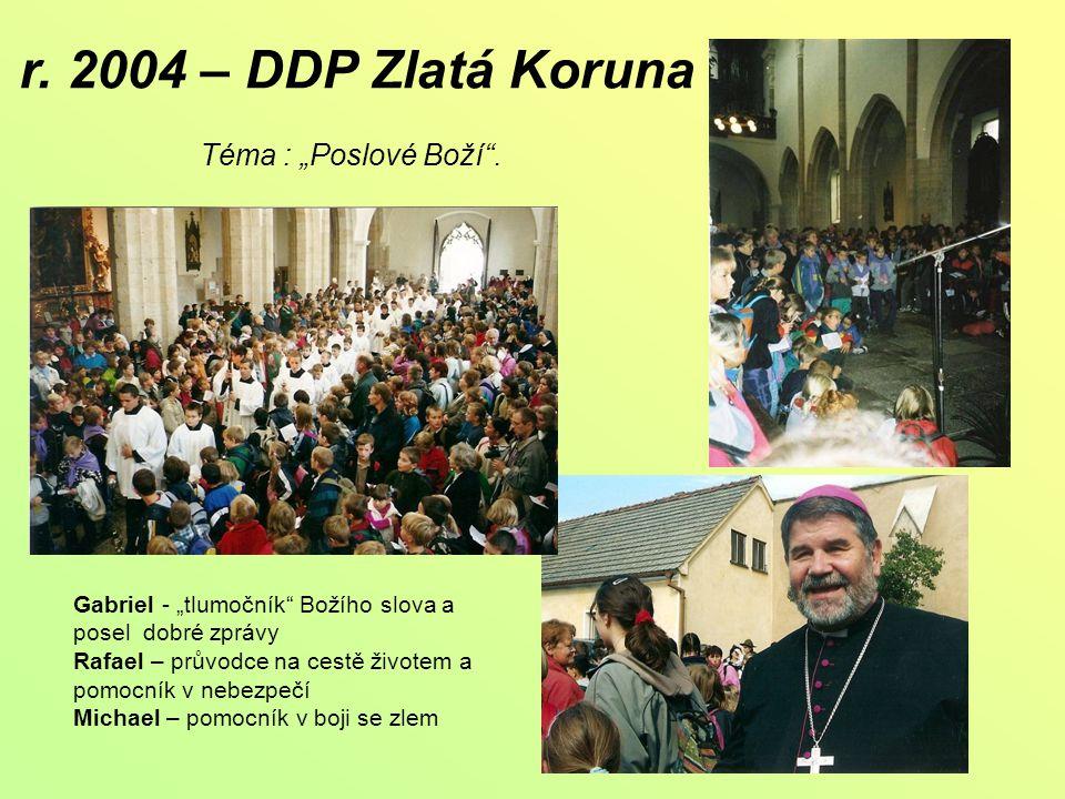 """r. 2004 – DDP Zlatá Koruna Téma : """"Poslové Boží ."""