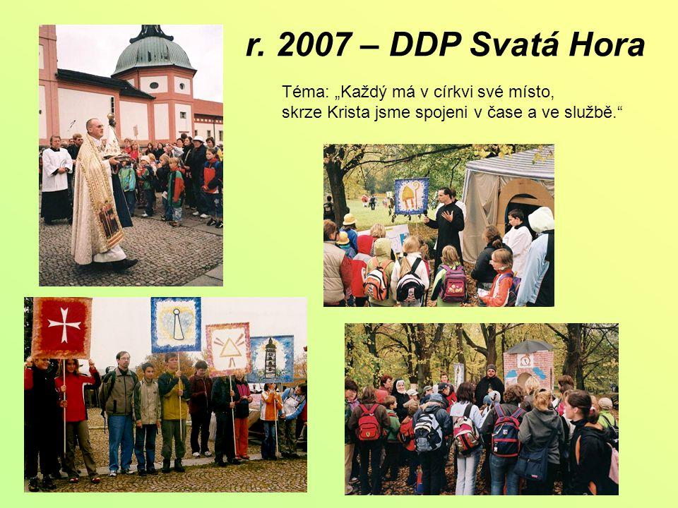 """r. 2007 – DDP Svatá Hora Téma: """"Každý má v církvi své místo, skrze Krista jsme spojeni v čase a ve službě."""""""