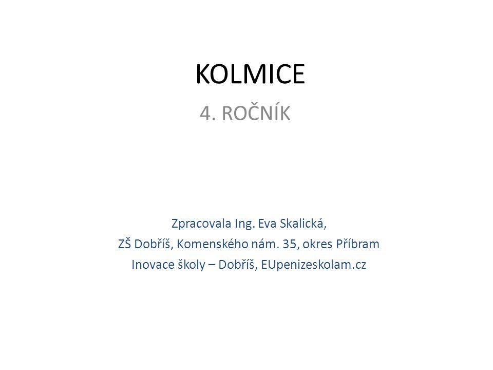 KOLMICE 4. ROČNÍK Zpracovala Ing. Eva Skalická, ZŠ Dobříš, Komenského nám. 35, okres Příbram Inovace školy – Dobříš, EUpenizeskolam.cz