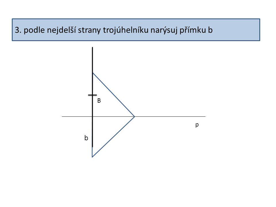 3. podle nejdelší strany trojúhelníku narýsuj přímku b B p b