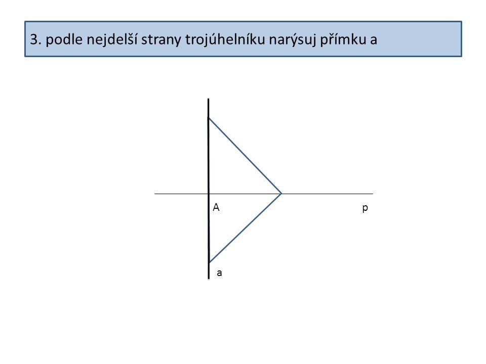 3. podle nejdelší strany trojúhelníku narýsuj přímku a pA a