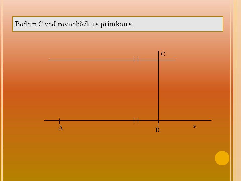 Bodem C veď rovnoběžku s přímkou s. s A B C   