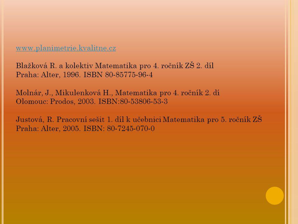 www.planimetrie.kvalitne.cz Blažková R. a kolektiv Matematika pro 4. ročník ZŠ 2. díl Praha: Alter, 1996. ISBN 80-85775-96-4 Molnár, J., Mikulenková H