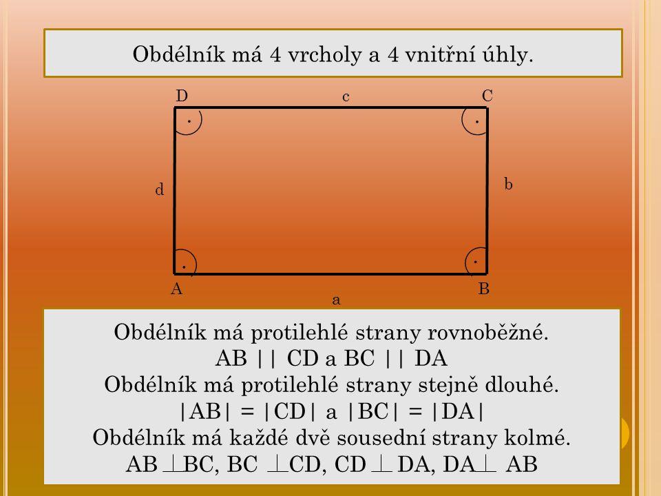 Obdélník má protilehlé strany rovnoběžné. AB    CD a BC    DA Obdélník má protilehlé strany stejně dlouhé.  AB  =  CD  a  BC  =  DA  Obdélník má každé
