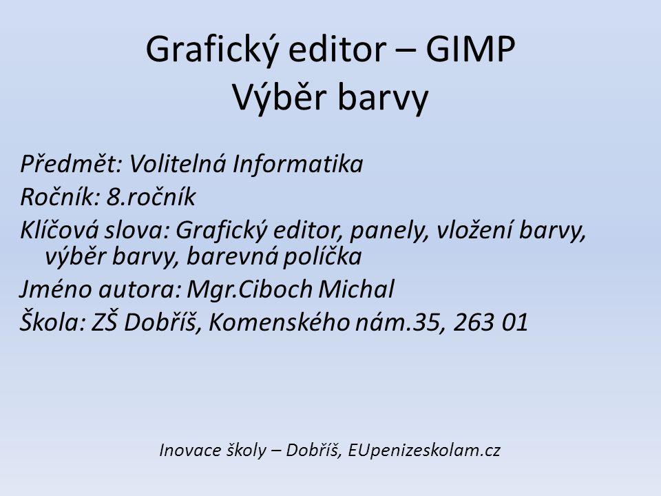 Grafický editor – GIMP Výběr barvy Předmět: Volitelná Informatika Ročník: 8.ročník Klíčová slova: Grafický editor, panely, vložení barvy, výběr barvy,